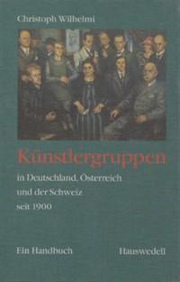 Künstlergruppen in Deutschland, Österreich und der Schweiz seit 1900.